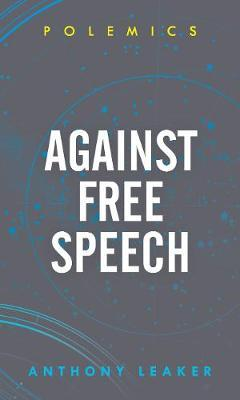 Against Free Speech by Anthony Leaker