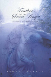 Feathers of the Snow Angel: Memories of a Child in Exile: Memories of a Child in Exile by Lionel Pearce image