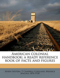 American Colonial Handbook: A Ready Reference Book of Facts and Figures by Maria Soltera