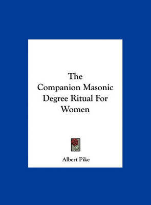 The Companion Masonic Degree Ritual for Women by Albert Pike image