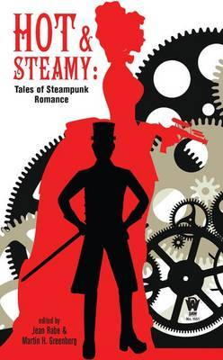 Hot and Steamy: Tales of Steampunk Romance by Jean Rabe