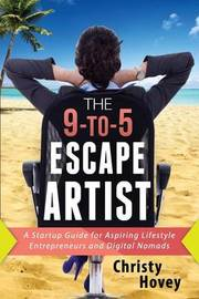 The 9-To-5 Escape Artist by Christy Hovey