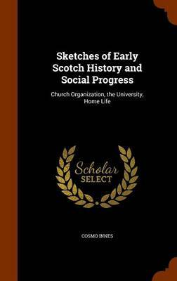 Sketches of Early Scotch History and Social Progress by Cosmo Innes