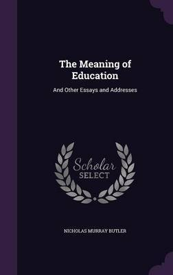 The Meaning of Education by Nicholas Murray Butler image