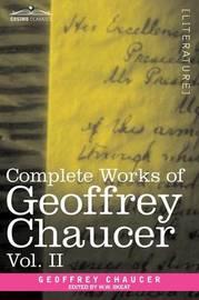 Complete Works of Geoffrey Chaucer, Vol. II by Geoffrey Chaucer