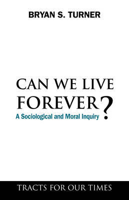 Can We Live Forever? by Bryan S Turner image