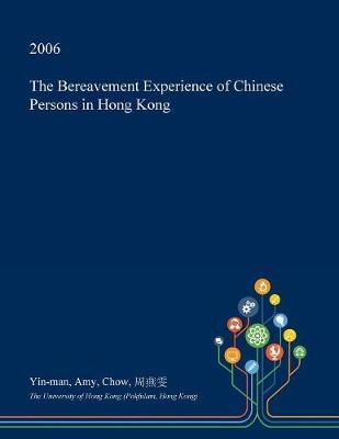 The Bereavement Experience of Chinese Persons in Hong Kong by Yin-Man Amy Chow image