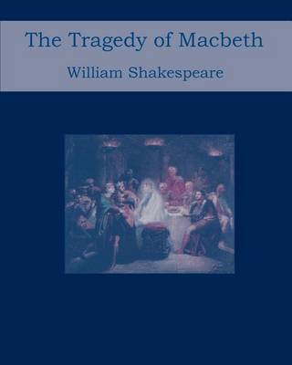 the tragic hero in macbeth a play by william shakespeare Essay is macbeth the tragic hero of the play macbeth this question may seem to be redundant however, not all of shakespeares tragedies are named after their tragic.
