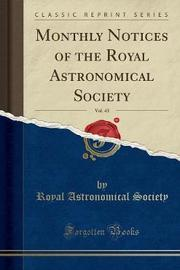 Monthly Notices of the Royal Astronomical Society, Vol. 43 (Classic Reprint) by Royal Astronomical Society