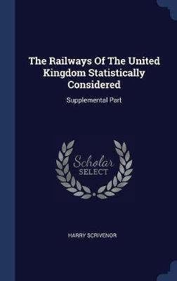 The Railways of the United Kingdom Statistically Considered by Harry Scrivenor