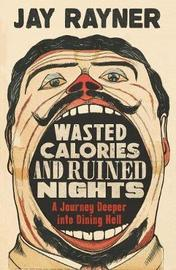 Wasted Calories and Ruined Nights by Jay Rayner