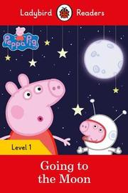 Peppa Pig Going to the Moon - Ladybird Readers Level 1 by Ladybird