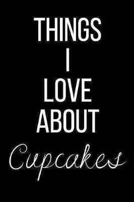 Things I Love About Cupcakes by Cool Journals Press