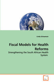 Fiscal Models for Health Reforms - Strengthening the South African Health System by Linda Schoeman image