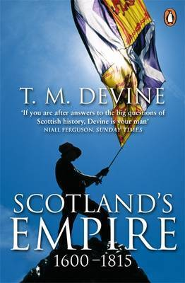 Scotland's Empire 1600-1815 by Tom M Devine