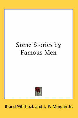 Some Stories by Famous Men by Brand Whitlock