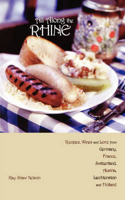 All Along the Rhine: Recipes, Wines and Lore from Germany, France, Switzerland, Austria, Liechtenstein and Holland by Kay Nelson image