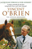 Vincent O'Brien: The Official Biography by Jacqueline O'Brien