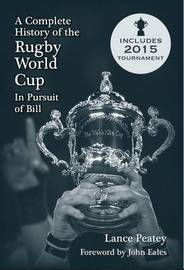 A Complete History of Rugby World Cup by Lance Peatey