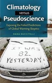 Climatology versus Pseudoscience by Dana Nuccitelli