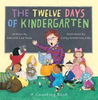 The Twelve Days of Kindergarten by Deborah Lee Rose