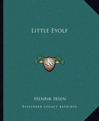 Little Eyolf by Henrik Johan Ibsen
