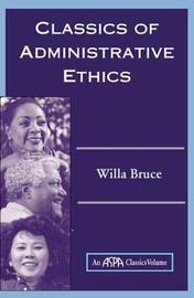 Classics Of Administrative Ethics by Willa Marie Bruce