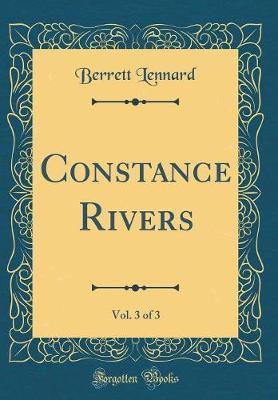 Constance Rivers, Vol. 3 of 3 (Classic Reprint) by Berrett Lennard