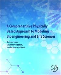 A Comprehensive Physically Based Approach to Modeling in Bioengineering and Life Sciences by Riccardo Sacco
