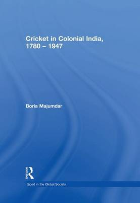 Cricket in Colonial India 1780 - 1947 by Boria Majumdar