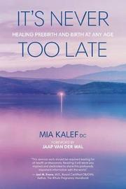 It's Never Too Late by Mia Kalef