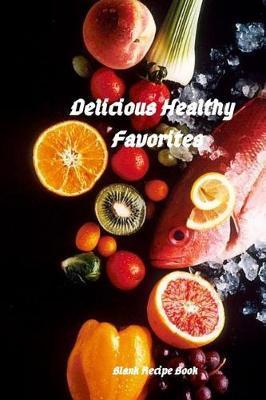 Delicious Healthy Favorites by Smithfield Press