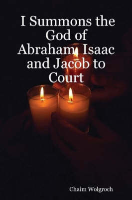 I Summons the God of Abraham, Isaac and Jacob to Court by Chaim Wolgroch image