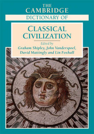 The Cambridge Dictionary of Classical Civilization by Graham Shipley