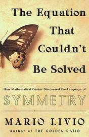 The Equation That Couldn't be Solved: How Mathematical Genius Discovered the Language of Symmetry by Mario Livio image