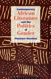 Contemporary African Literature and the Politics of Gender by Florence Stratton image