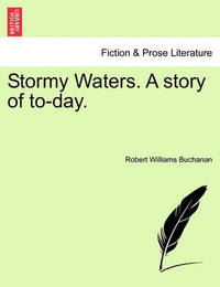 Stormy Waters. a Story of To-Day. by Robert Williams Buchanan