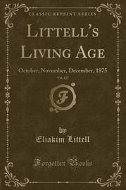 Littell's Living Age, Vol. 127 by Eliakim Littell