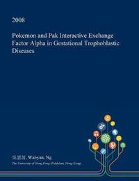 Pokemon and Pak Interactive Exchange Factor Alpha in Gestational Trophoblastic Diseases by Wai-Yan Ng
