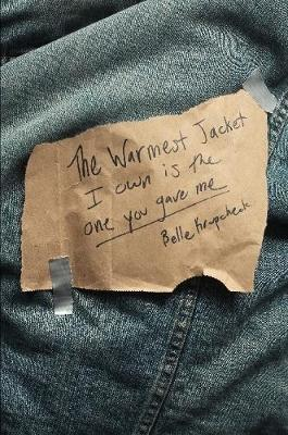 The Warmest Jacket I Own is the One You Gave Me by Belle Krupcheck