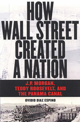 How Wall Street Created a Nation by Ovidio Diaz-Espino