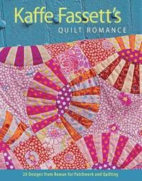 Kaffe Fassett's Quilt Romance: 20 Designs from Rowan for Patchwork and Quilting by Kaffe Fassett