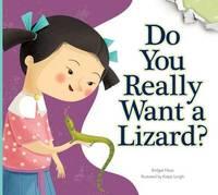 Do You Really Want a Lizard? by Bridget Heos