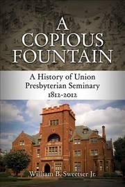 A Copious Fountain by William B Sweetser Jr