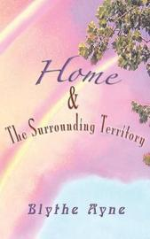 Home and the Surrounding Territory by Blythe Ayne