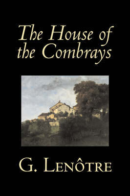 The House of the Combrays by G. Lenotre, Fiction, Classics, Literary by G Lenotre