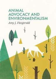 Animal Advocacy and Environmentalism by Amy J Fitzgerald