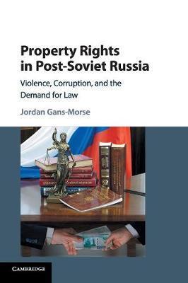 Property Rights in Post-Soviet Russia by Jordan Gans-Morse