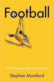 Football, The Philosophy Behind the Game by Stephen Mumford