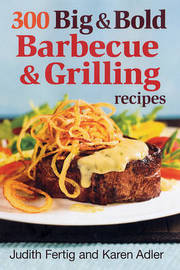 300 Big and Bold Barbecue and Grilling Recipes by Judith M. Fertig image